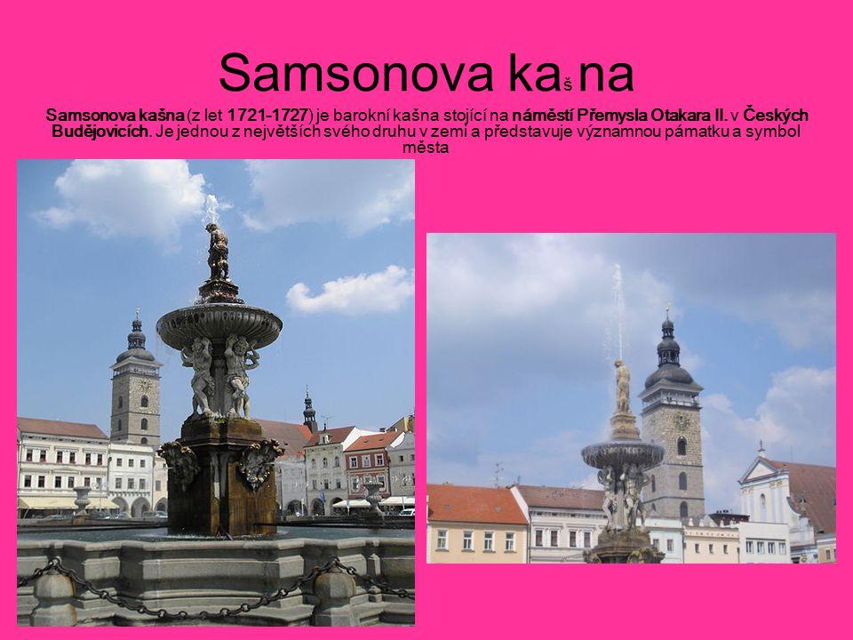 Samsonova ka š na Samsonova kašna (z let 1721-1727) je barokní kašna stojící na náměstí Přemysla Otakara II. v Českých Budějovicích. Je jednou z nejvě