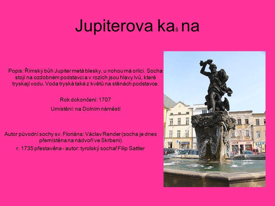 Jupiterova ka š na Popis: Římský bůh Jupiter metá blesky, u nohou má orlici. Socha stojí na ozdobném podstavci a v rozích jsou hlavy lvů, které tryska