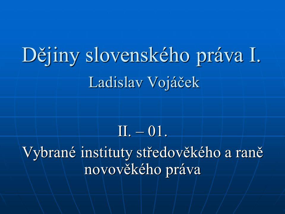 Dějiny slovenského práva I. Ladislav Vojáček II. – 01. Vybrané instituty středověkého a raně novověkého práva