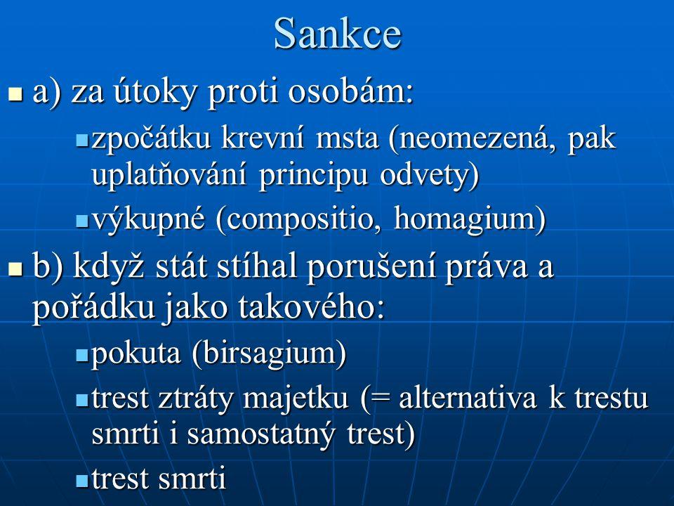 Sankce a) za útoky proti osobám: a) za útoky proti osobám: zpočátku krevní msta (neomezená, pak uplatňování principu odvety) zpočátku krevní msta (neo