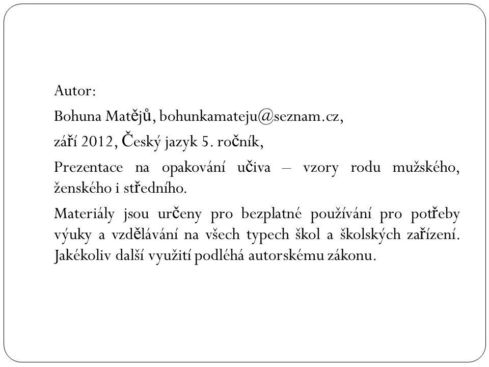 Autor: Bohuna Mat ě j ů, bohunkamateju@seznam.cz, zá ř í 2012, Č eský jazyk 5.
