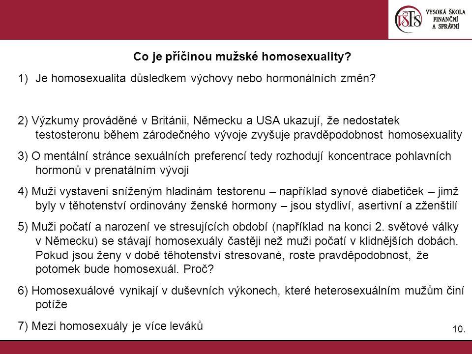 10. Co je příčinou mužské homosexuality? 1)Je homosexualita důsledkem výchovy nebo hormonálních změn? 2) Výzkumy prováděné v Británii, Německu a USA u