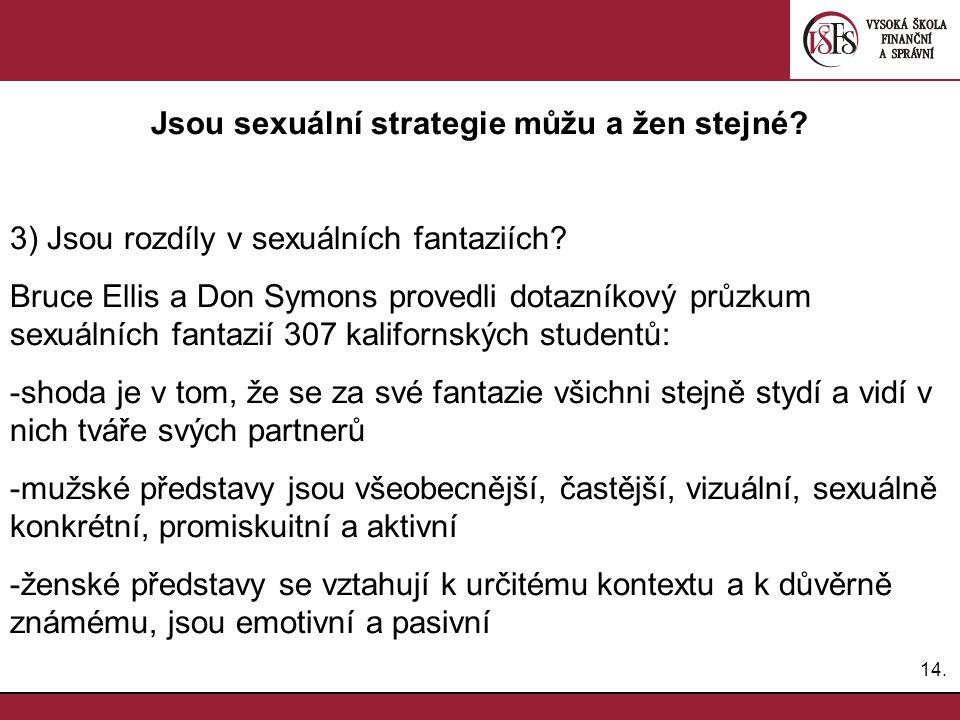 14. Jsou sexuální strategie můžu a žen stejné? 3) Jsou rozdíly v sexuálních fantaziích? Bruce Ellis a Don Symons provedli dotazníkový průzkum sexuální
