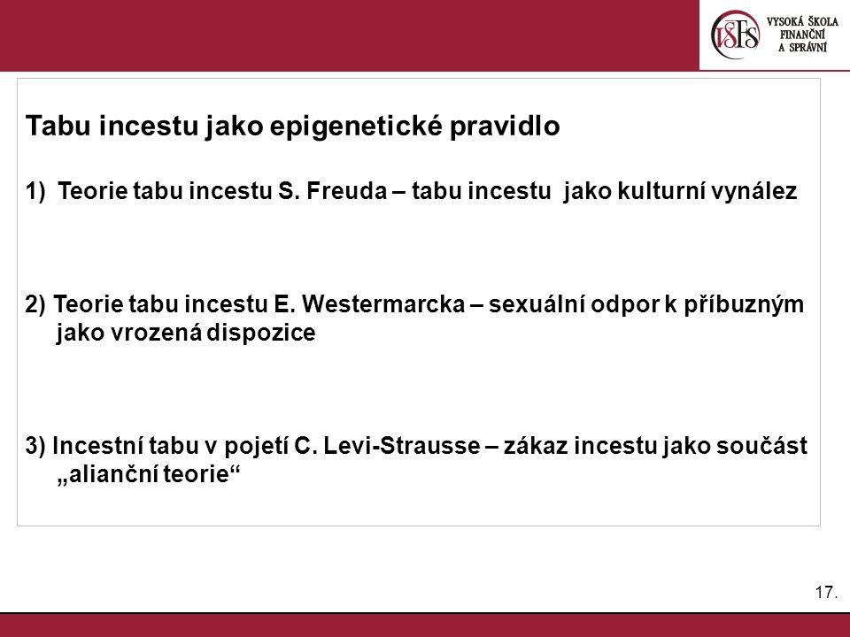 17. Tabu incestu jako epigenetické pravidlo 1)Teorie tabu incestu S. Freuda – tabu incestu jako kulturní vynález 2) Teorie tabu incestu E. Westermarck
