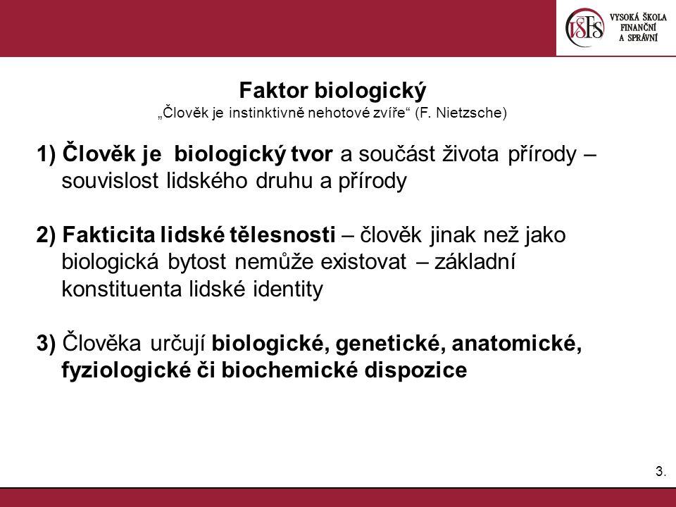 """3.3. Faktor biologický """"Člověk je instinktivně nehotové zvíře"""" (F. Nietzsche) 1) Člověk je biologický tvor a součást života přírody – souvislost lidsk"""