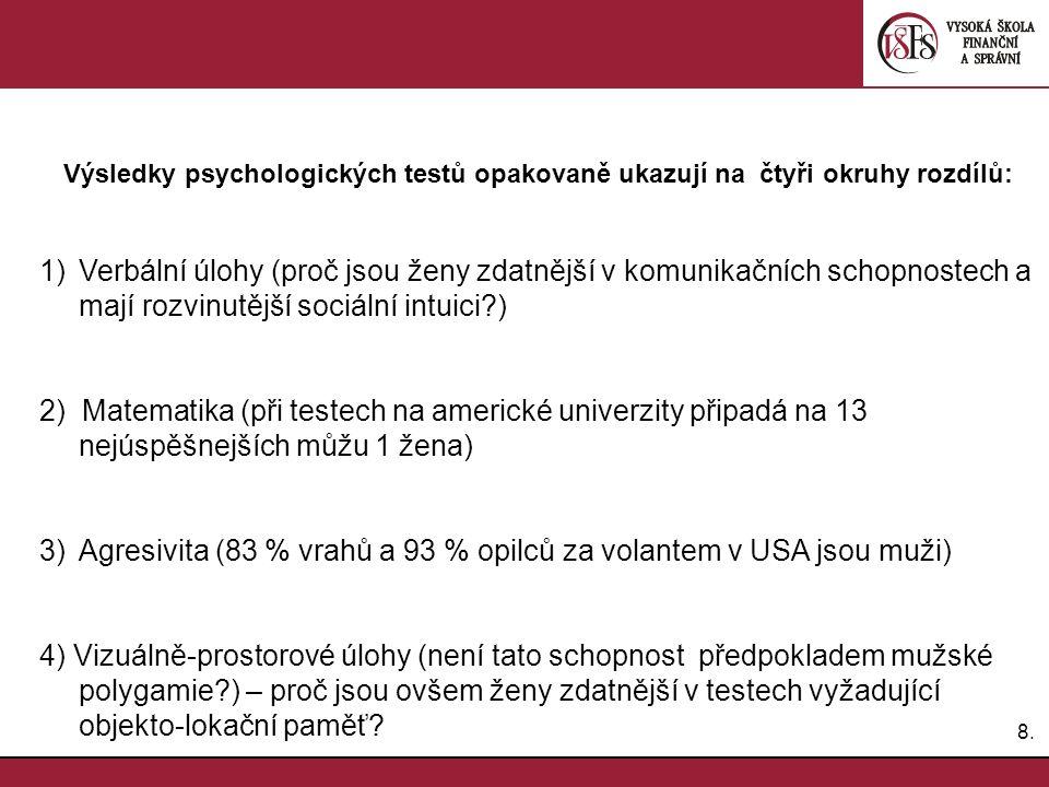 8.8. Výsledky psychologických testů opakovaně ukazují na čtyři okruhy rozdílů: 1)Verbální úlohy (proč jsou ženy zdatnější v komunikačních schopnostech