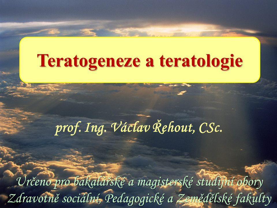 Teratogeneze a teratologie Určeno pro bakalářské a magisterské studijní obory Zdravotně sociální, Pedagogické a Zemědělské fakulty prof.