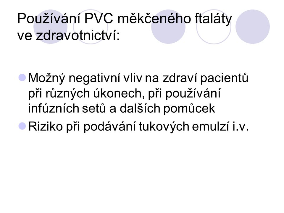 Používání PVC měkčeného ftaláty ve zdravotnictví: Možný negativní vliv na zdraví pacientů při různých úkonech, při používání infúzních setů a dalších pomůcek Riziko při podávání tukových emulzí i.v.