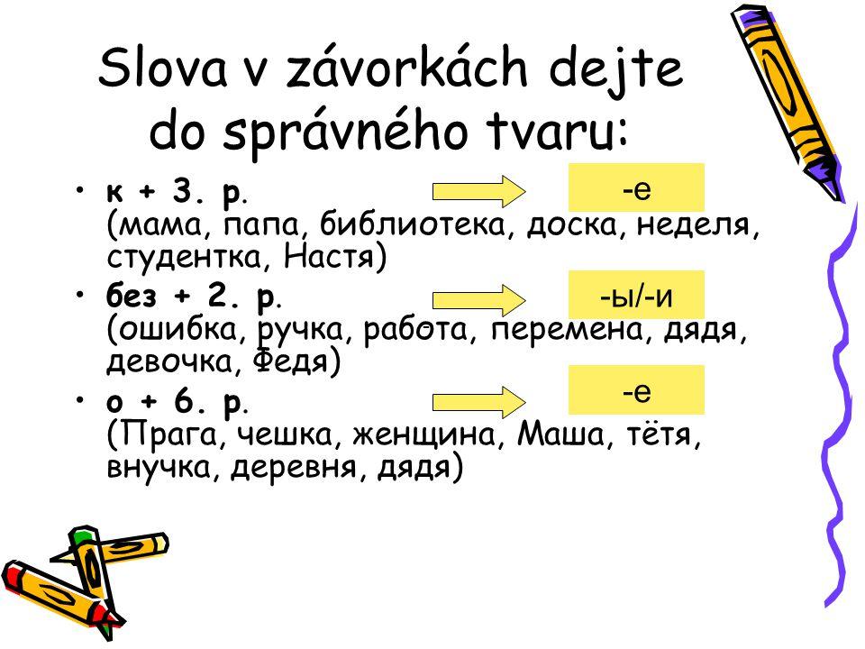 Slova v závorkách dejte do správného tvaru: к + 3.