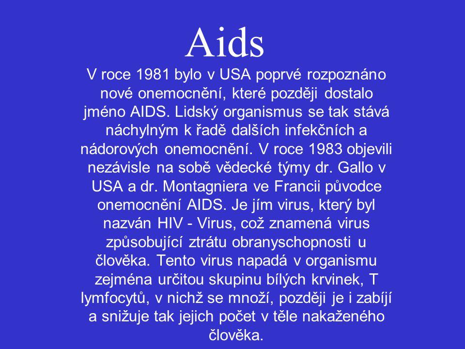 Aids V roce 1981 bylo v USA poprvé rozpoznáno nové onemocnění, které později dostalo jméno AIDS. Lidský organismus se tak stává náchylným k řadě další