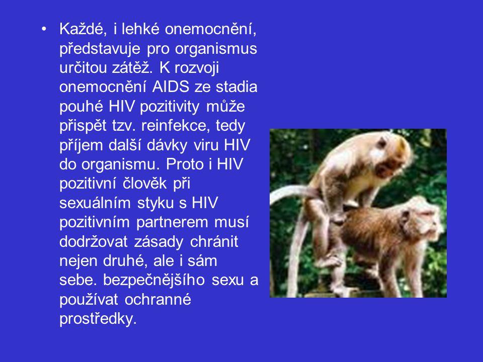 Každé, i lehké onemocnění, představuje pro organismus určitou zátěž. K rozvoji onemocnění AIDS ze stadia pouhé HIV pozitivity může přispět tzv. reinfe