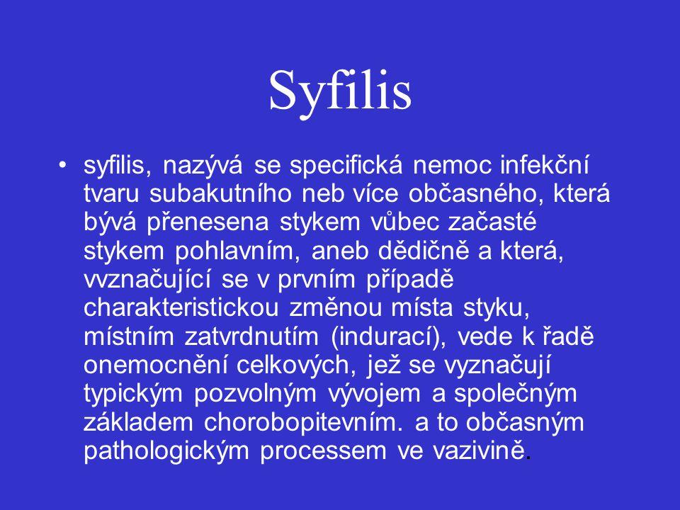 Syfilis syfilis, nazývá se specifická nemoc infekční tvaru subakutního neb více občasného, která bývá přenesena stykem vůbec začasté stykem pohlavním,