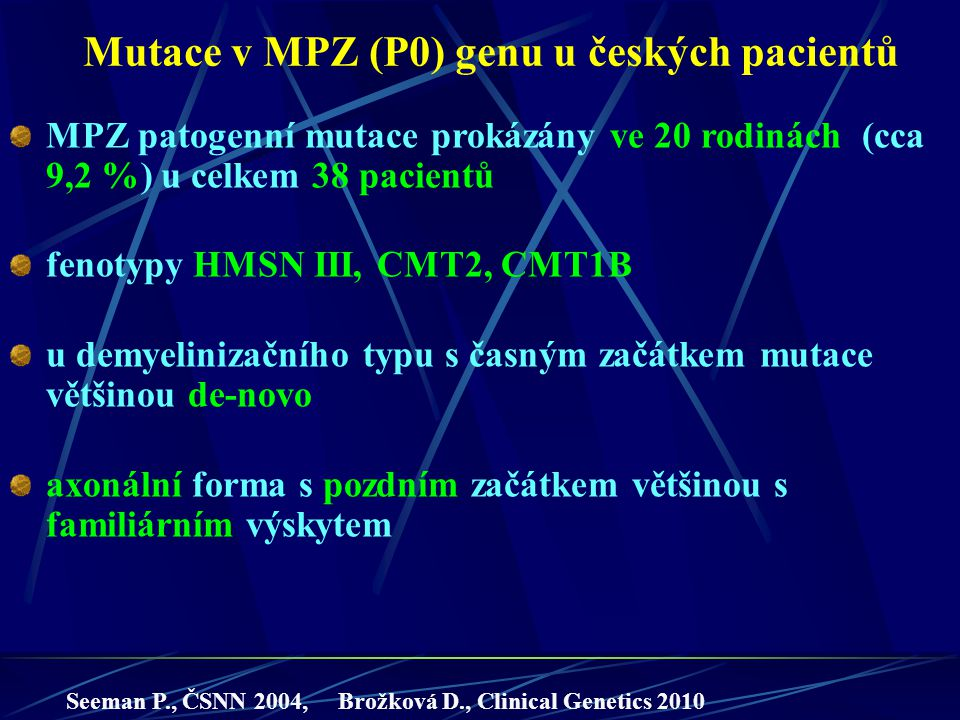 Mutace v MPZ (P0) genu u českých pacientů MPZ patogenní mutace prokázány ve 20 rodinách (cca 9,2 %) u celkem 38 pacientů fenotypy HMSN III, CMT2, CMT1