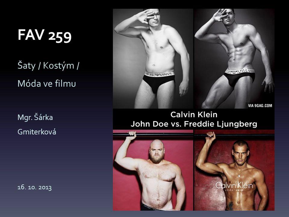 FAV 259 Šaty / Kostým / Móda ve filmu Mgr. Šárka Gmiterková 16. 10. 2013