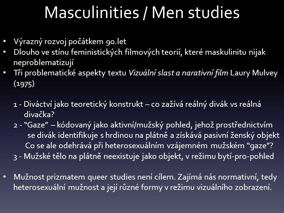 Masculinities / Men studies Výrazný rozvoj počátkem 90.let Dlouho ve stínu feministických filmových teorií, které maskulinitu nijak neproblematizují T