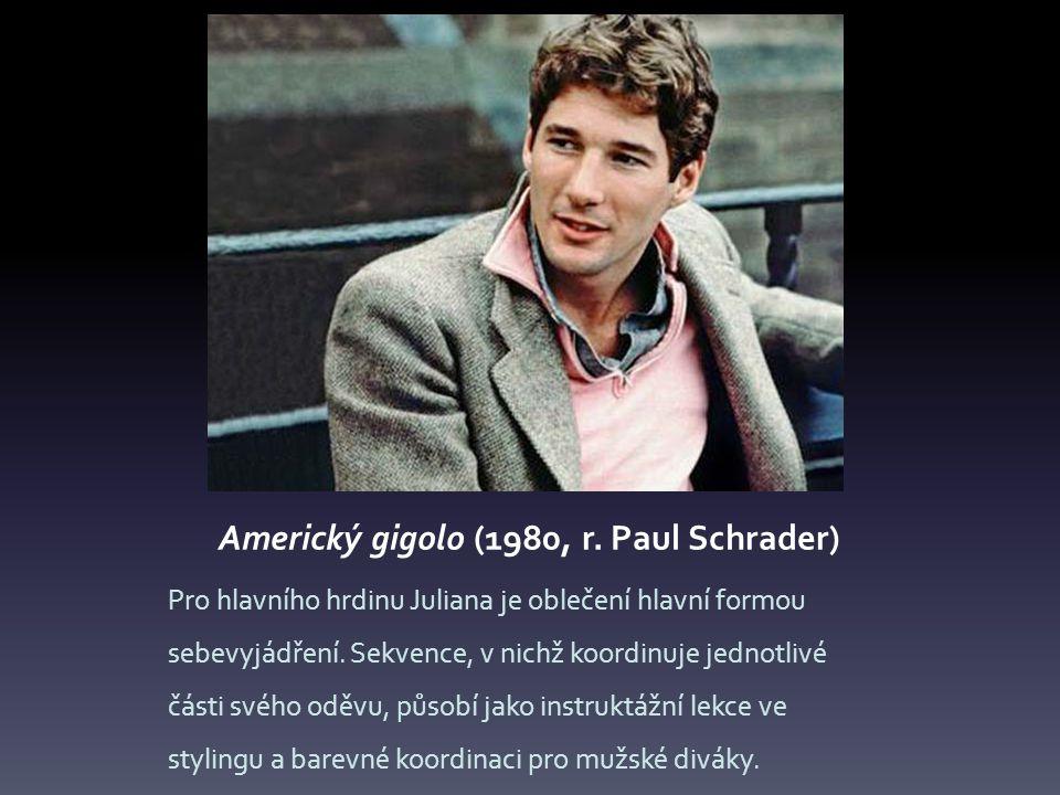 Americký gigolo (1980, r. Paul Schrader) Pro hlavního hrdinu Juliana je oblečení hlavní formou sebevyjádření. Sekvence, v nichž koordinuje jednotlivé