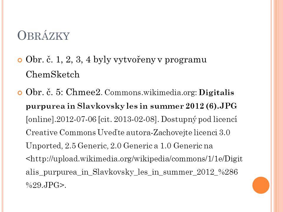 O BRÁZKY Obr. č. 1, 2, 3, 4 byly vytvořeny v programu ChemSketch Obr. č. 5: Chmee2. Commons.wikimedia.org: Digitalis purpurea in Slavkovsky les in sum