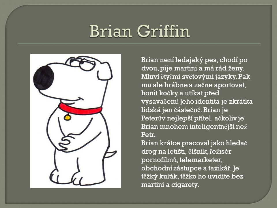 Brian není ledajaký pes, chodí po dvou, pije martini a má rád ž eny.