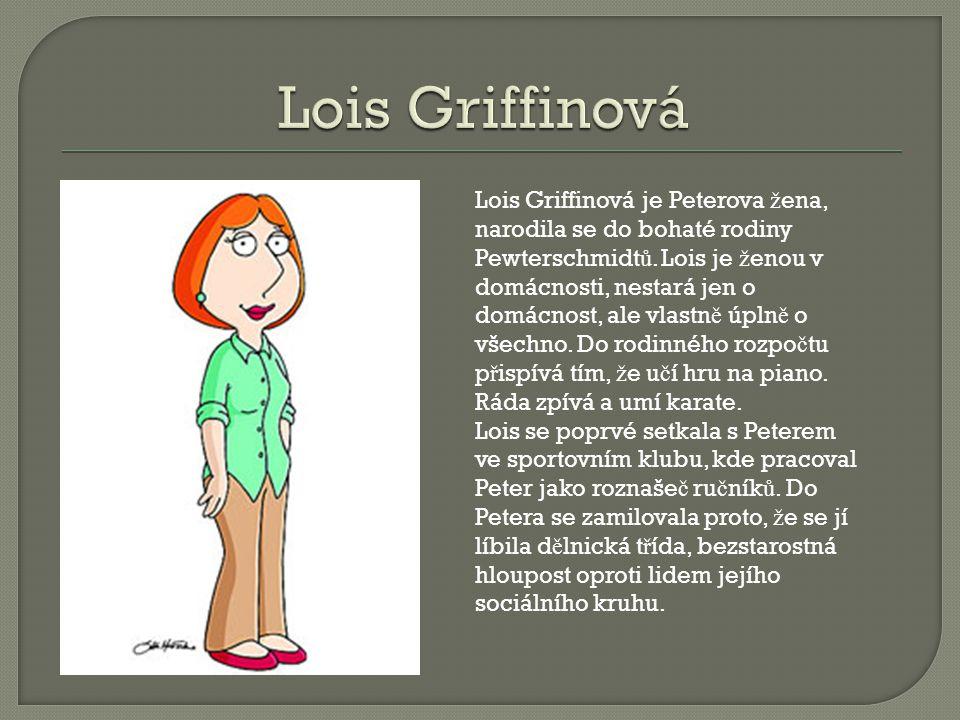Lois Griffinová je Peterova ž ena, narodila se do bohaté rodiny Pewterschmidt ů.