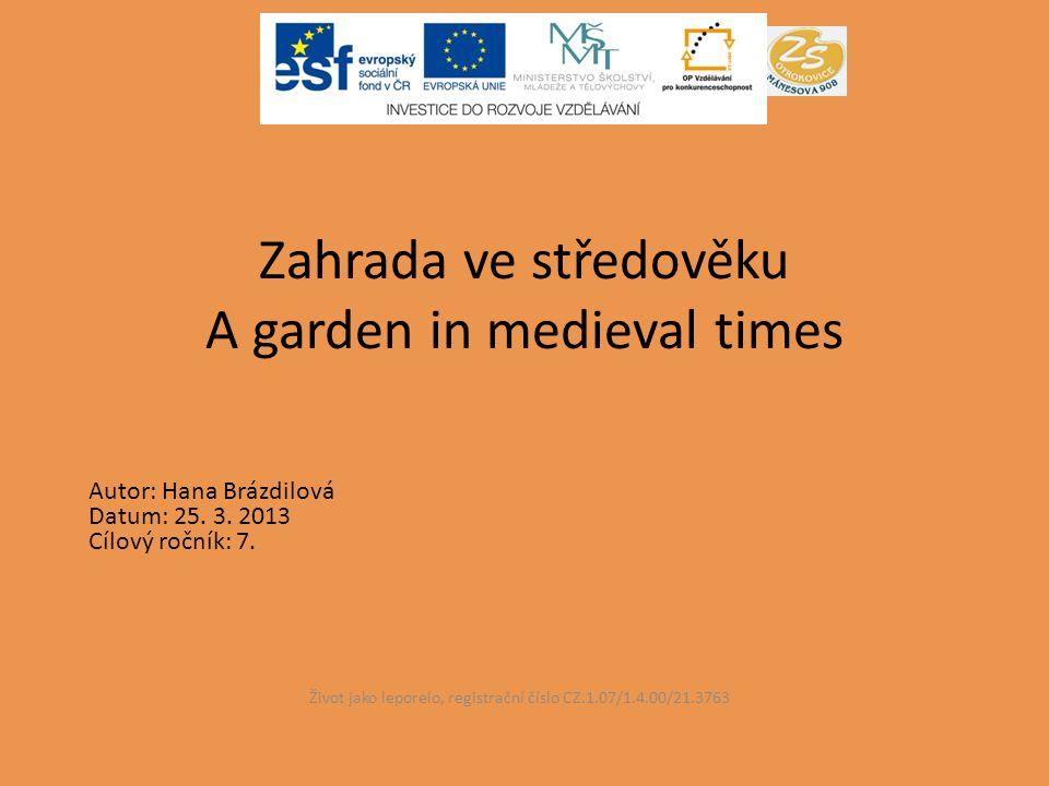 Zahrada ve středověku A garden in medieval times Život jako leporelo, registrační číslo CZ.1.07/1.4.00/21.3763 Autor: Hana Brázdilová Datum: 25.