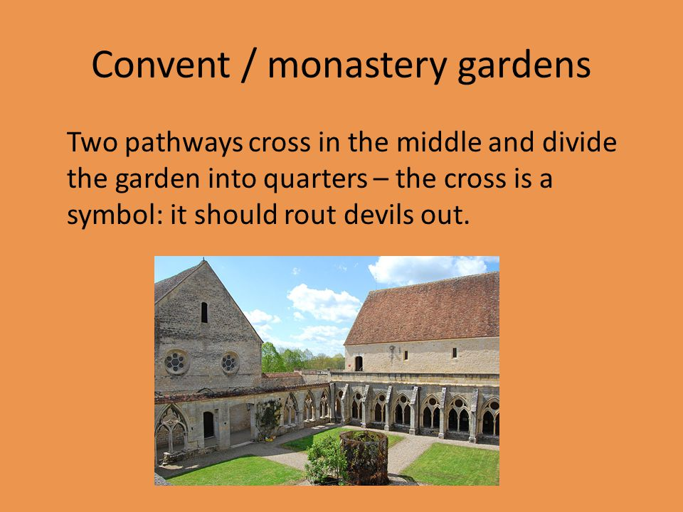 Convent / monastery gardens Two pathways cross in the middle and divide the garden into quarters – the cross is a symbol: it should rout devils out.