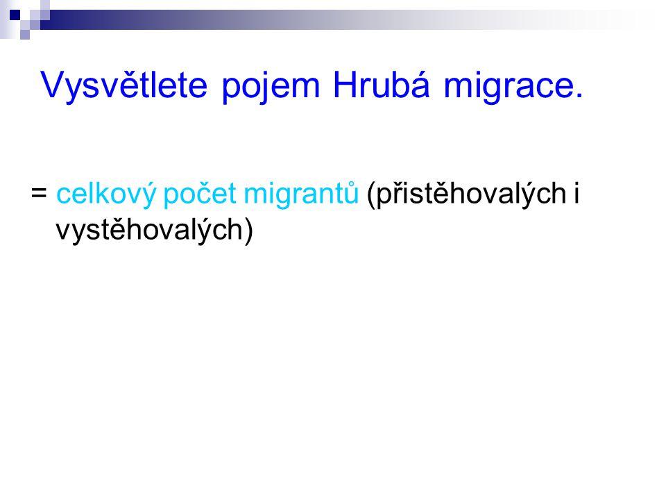 Vysvětlete pojem Hrubá migrace. = celkový počet migrantů (přistěhovalých i vystěhovalých)