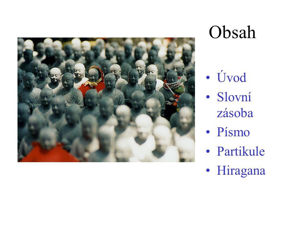 Obsah Úvod Slovní zásoba Písmo Partikule Hiragana