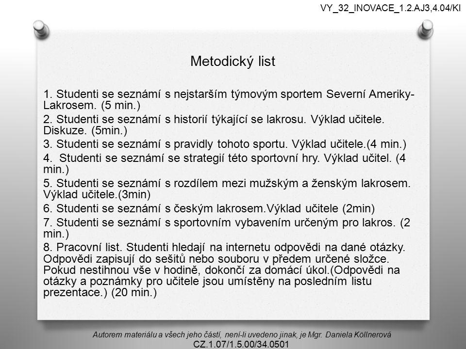 Metodický list 1. Studenti se seznámí s nejstarším týmovým sportem Severní Ameriky- Lakrosem. (5 min.) 2. Studenti se seznámí s historií týkající se l