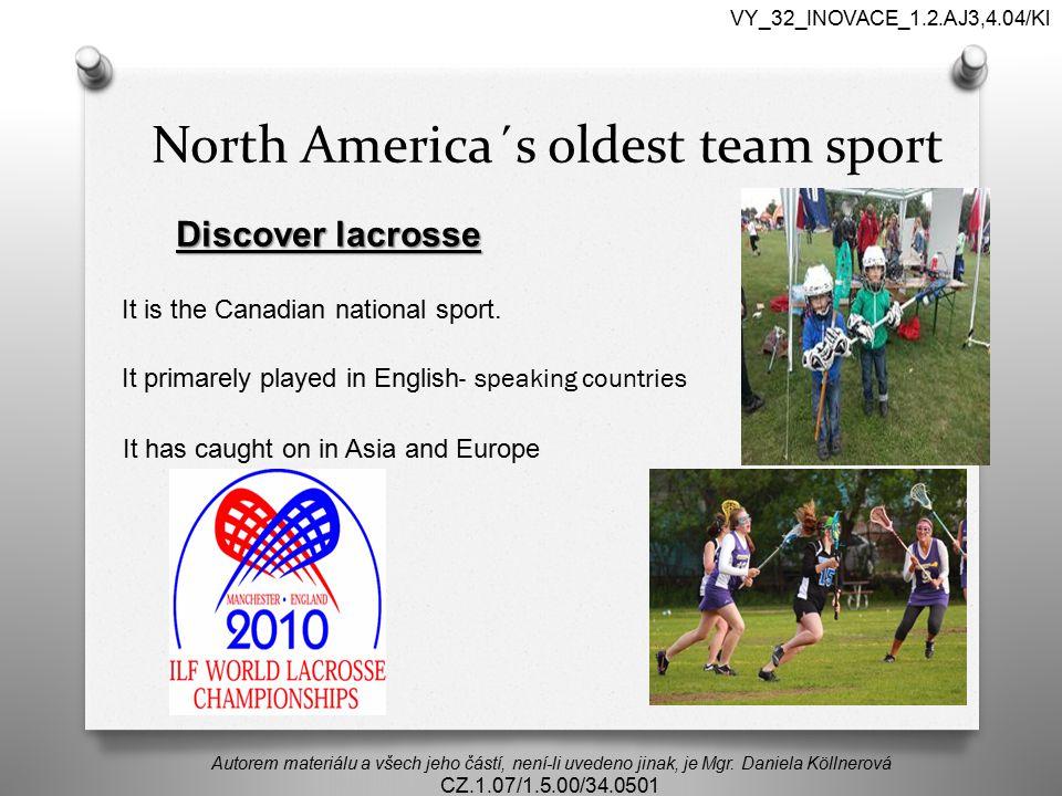 North America´s oldest team sport Autorem materiálu a všech jeho částí, není-li uvedeno jinak, je Mgr. Daniela Köllnerová CZ.1.07/1.5.00/34.0501 VY_32