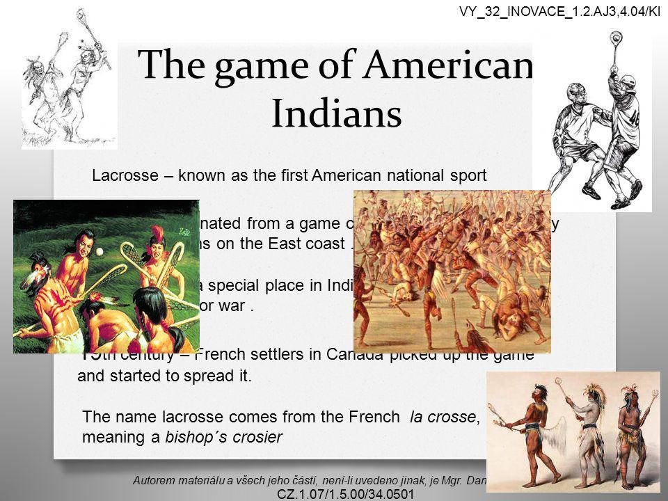 The game of American Indians Autorem materiálu a všech jeho částí, není-li uvedeno jinak, je Mgr. Daniela Köllnerová CZ.1.07/1.5.00/34.0501 VY_32_INOV