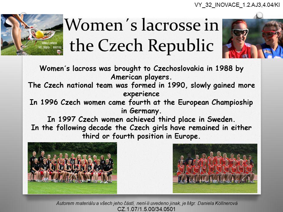 Women´s lacrosse in the Czech Republic Autorem materiálu a všech jeho částí, není-li uvedeno jinak, je Mgr. Daniela Köllnerová CZ.1.07/1.5.00/34.0501