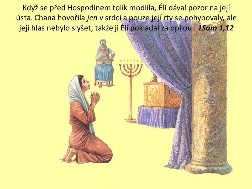 """Chána se v hořkosti duše modlila k Hospodinu a usedavě plakala. Složila slib. Řekla: """"Hospodine zástupů, jestliže opravdu shlédneš na ponížení své slu"""