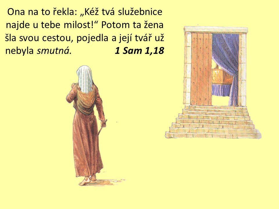 """Nepokládej svou služebnici za ženu ničemnou. Vždyť až dosud jsem mluvila ze své velké beznaděje a žalosti."""" Élí odpověděl: """"Jdi v pokoji. Bůh Izraele"""
