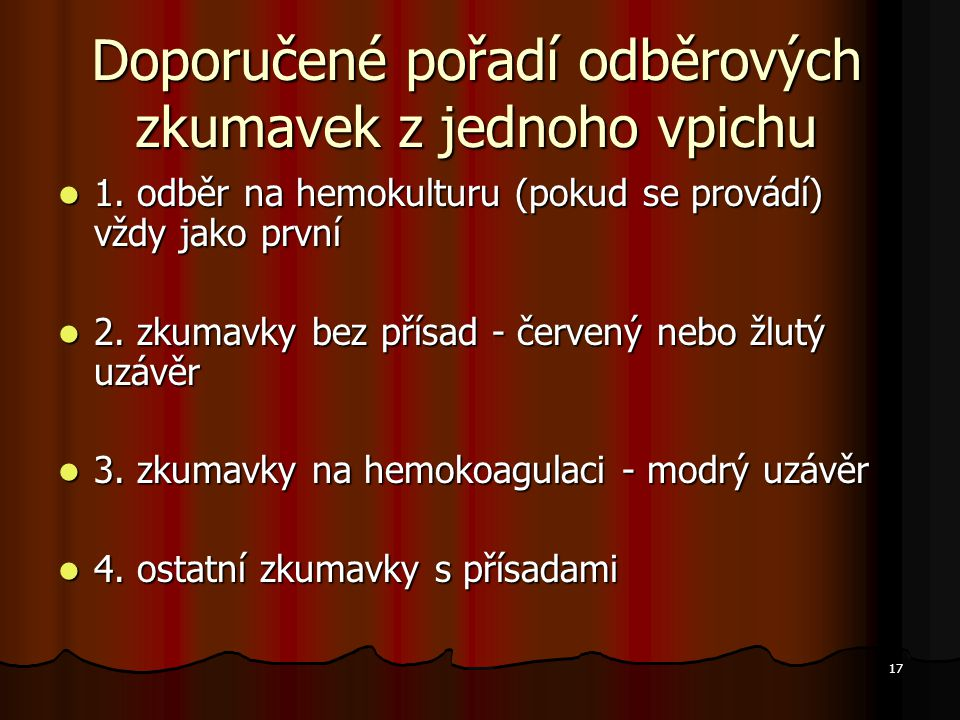 17 Doporučené pořadí odběrových zkumavek z jednoho vpichu 1. odběr na hemokulturu (pokud se provádí) vždy jako první 1. odběr na hemokulturu (pokud se