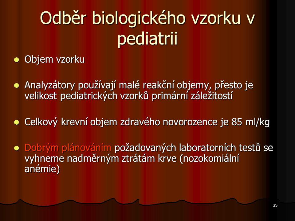 25 Odběr biologického vzorku v pediatrii Objem vzorku Objem vzorku Analyzátory používají malé reakční objemy, přesto je velikost pediatrických vzorků