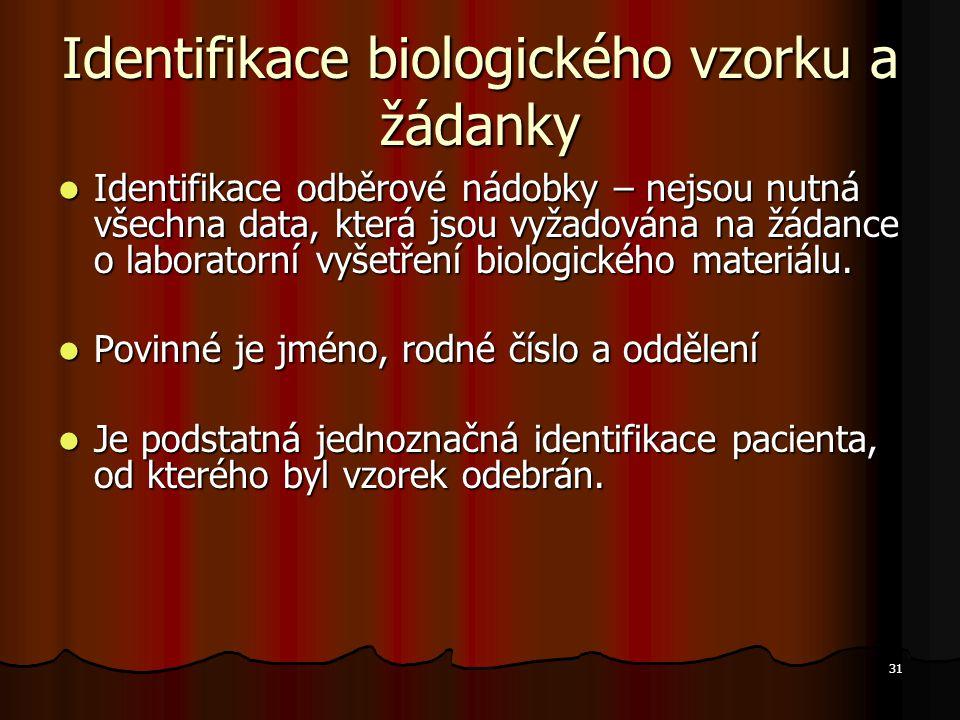 31 Identifikace biologického vzorku a žádanky Identifikace odběrové nádobky – nejsou nutná všechna data, která jsou vyžadována na žádance o laboratorn