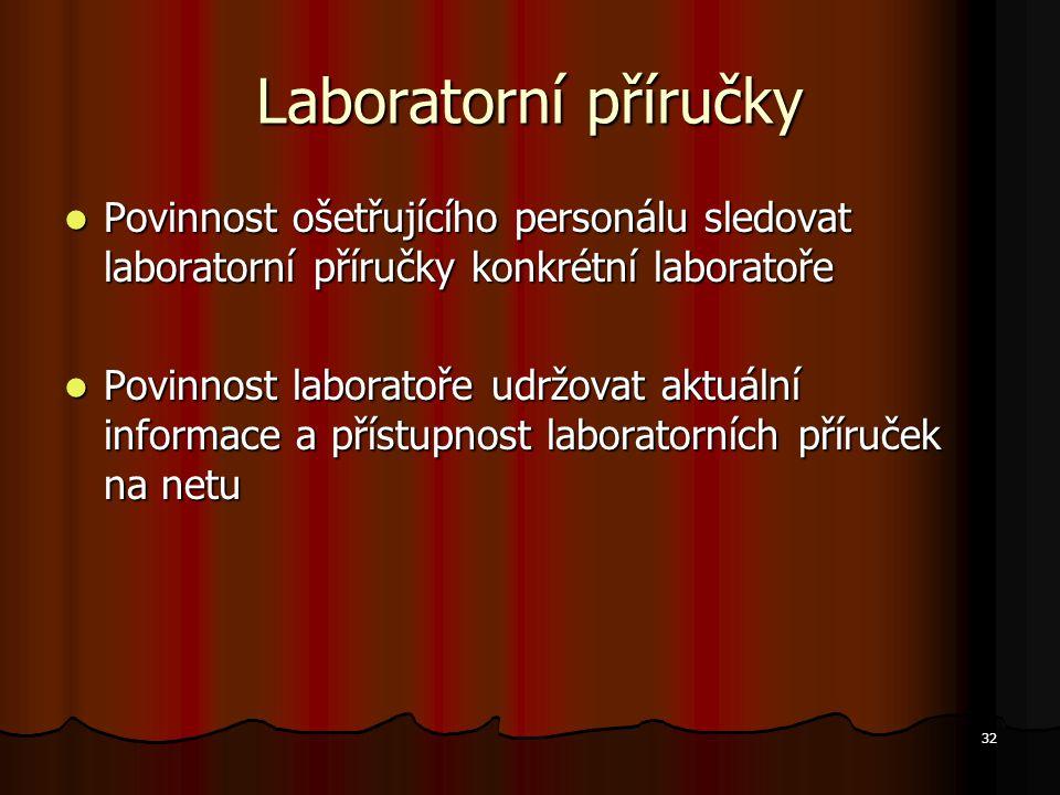 32 Laboratorní příručky Povinnost ošetřujícího personálu sledovat laboratorní příručky konkrétní laboratoře Povinnost ošetřujícího personálu sledovat