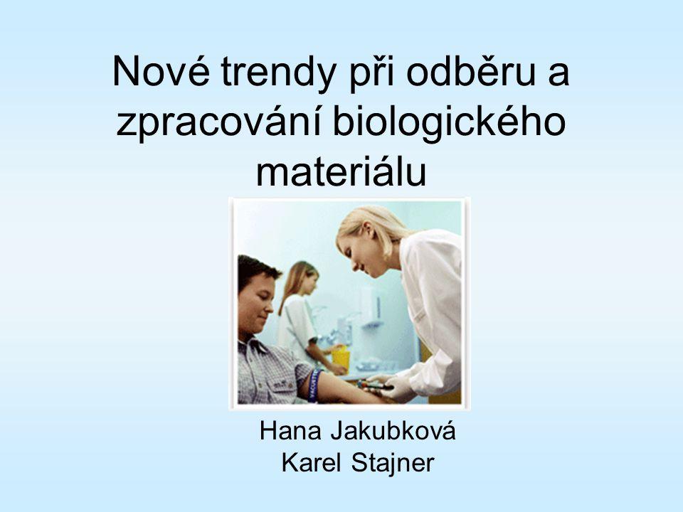 Nové trendy při odběru a zpracování biologického materiálu Hana Jakubková Karel Stajner