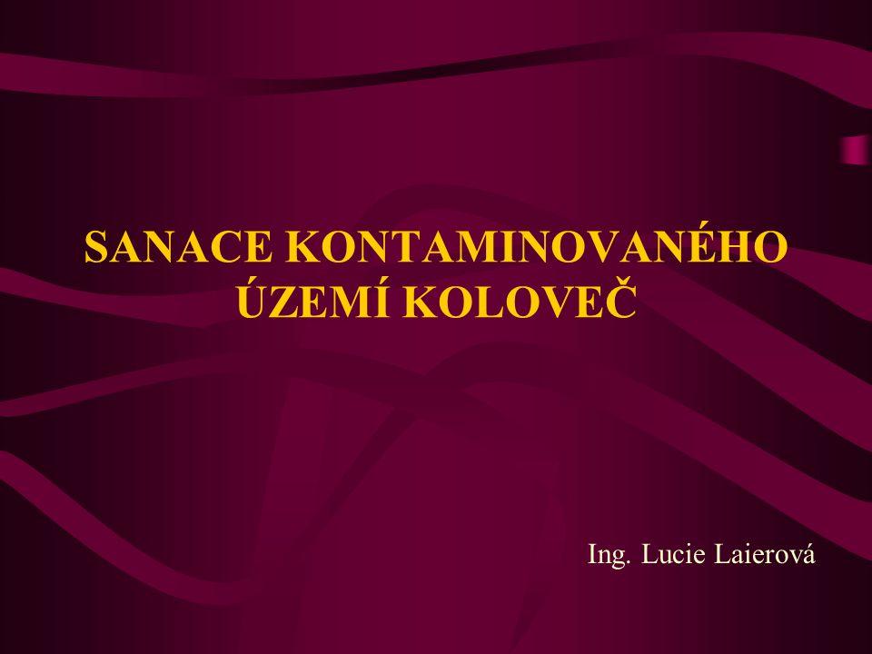 SANACE KONTAMINOVANÉHO ÚZEMÍ KOLOVEČ Ing. Lucie Laierová
