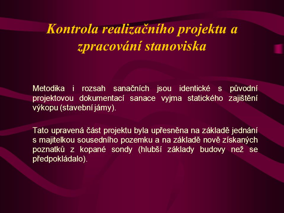 Kontrola realizačního projektu a zpracování stanoviska Metodika i rozsah sanačních jsou identické s původní projektovou dokumentací sanace vyjma stati
