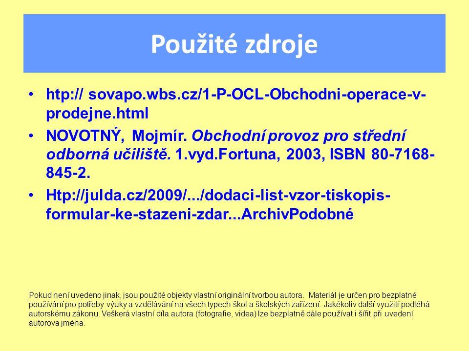 Použité zdroje htp:// sovapo.wbs.cz/1-P-OCL-Obchodni-operace-v- prodejne.html NOVOTNÝ, Mojmír.