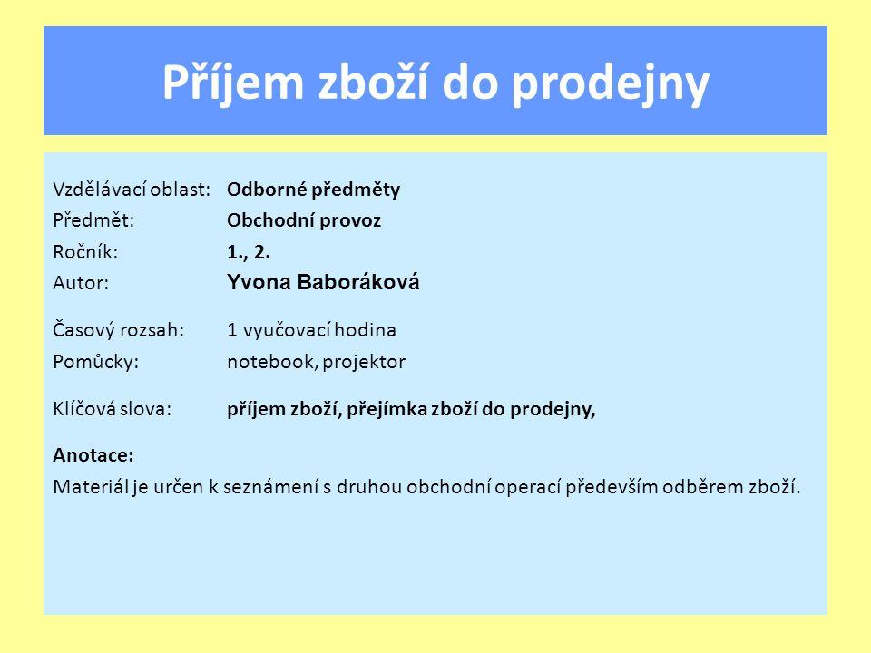 Příjem zboží do prodejny Vzdělávací oblast:Odborné předměty Předmět:Obchodní provoz Ročník:1., 2.