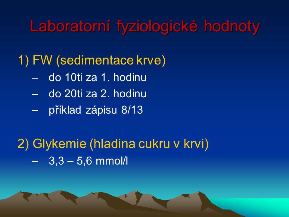 Laboratorní fyziologické hodnoty 1) FW (sedimentace krve) –do 10ti za 1.