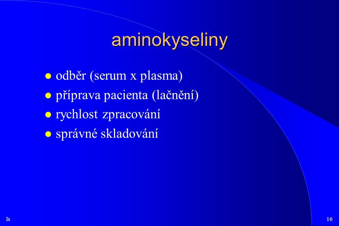 ls16 aminokyseliny l odběr (serum x plasma) l příprava pacienta (lačnění) l rychlost zpracování l správné skladování