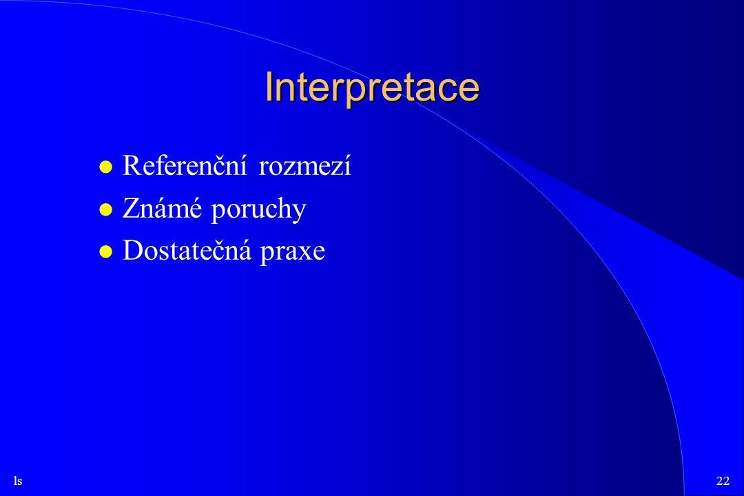 ls22 Interpretace l Referenční rozmezí l Známé poruchy l Dostatečná praxe