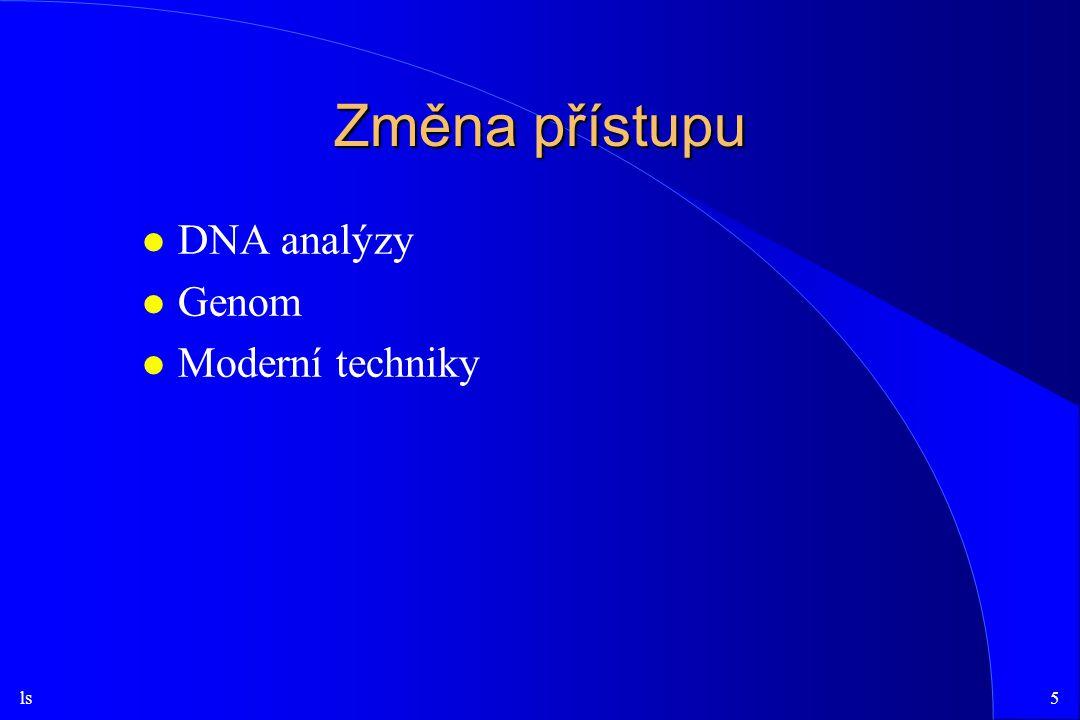 ls5 Změna přístupu l DNA analýzy l Genom l Moderní techniky