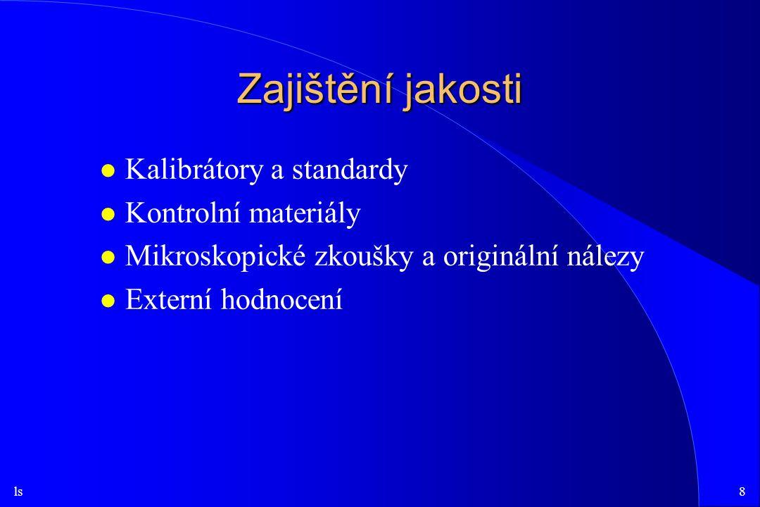 ls8 Zajištění jakosti l Kalibrátory a standardy l Kontrolní materiály l Mikroskopické zkoušky a originální nálezy l Externí hodnocení