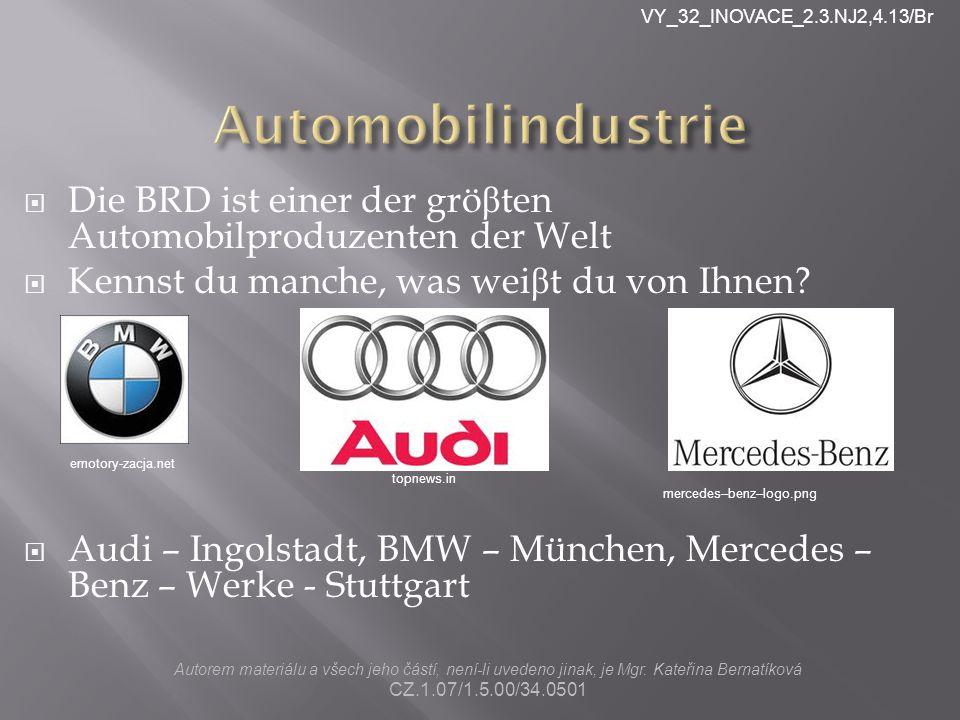  Die BRD ist einer der grö β ten Automobilproduzenten der Welt  Kennst du manche, was wei β t du von Ihnen.