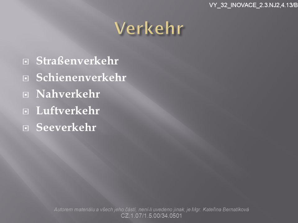  Straßenverkehr  Schienenverkehr  Nahverkehr  Luftverkehr  Seeverkehr Autorem materiálu a všech jeho částí, není-li uvedeno jinak, je Mgr.