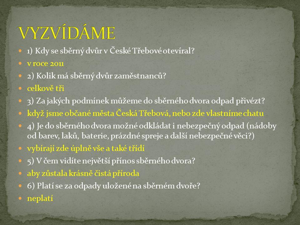 1) Kdy se sběrný dvůr v České Třebové otevíral? v roce 2011 2) Kolik má sběrný dvůr zaměstnanců? celkově tři 3) Za jakých podmínek můžeme do sběrného
